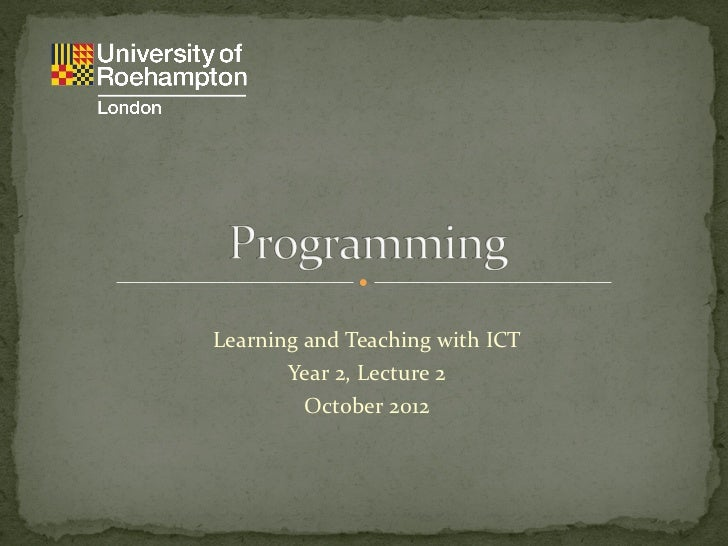 Learning and Teaching with ICT       Year 2, Lecture 2         October 2012