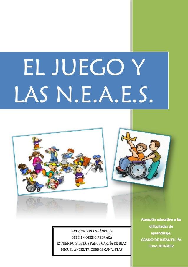 EL JUEGO Y LAS N.E.A.E.S.  Atención educativa a las dificultades de PATRICIA ARCOS SÁNCHEZ BELÉN MORENO PEDRAZA ESTHER RUI...