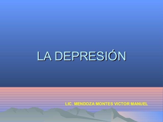 LA DEPRESIÓN  LIC. MENDOZA MONTES VICTOR MANUEL