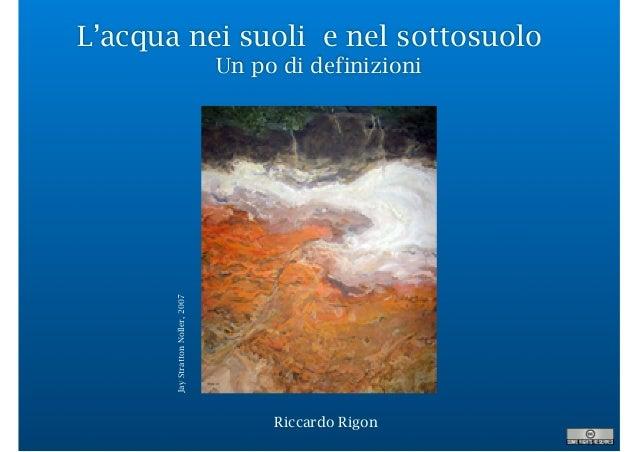 L'acqua nei suoli e nel sottosuolo Un po di definizioni Riccardo Rigon JayStrattonNoller,2007