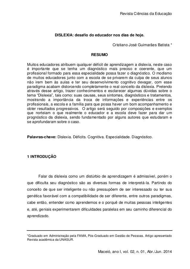 Revista Ciências da Educação 1 Maceió, ano I, vol. 02, n. 01, Abr./Jun. 2014 DISLEXIA: desafio do educador nos dias de hoj...