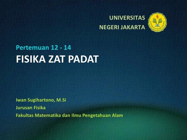 Pertemuan 12 - 14 FISIKA ZAT PADAT Iwan Sugihartono, M.Si Jurusan Fisika Fakultas Matematika dan Ilmu Pengetahuan Alam