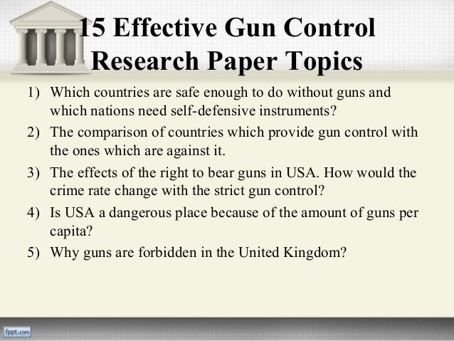 persuasive research paper on gun control A perfect argumentative essay on gun control in recent times, the issue of gun control has become an increasingly heated topic whenever a national tragedy occurs that involves gun violence, the question on what to do about america's gun control takes center stage.
