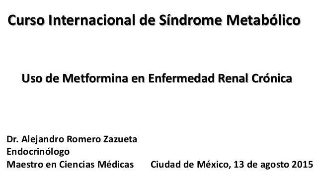 Curso Internacional de Síndrome Metabólico Dr. Alejandro Romero Zazueta Endocrinólogo Maestro en Ciencias Médicas Ciudad d...