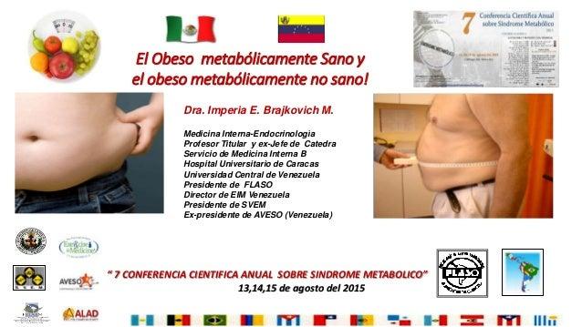 """El Obeso metabólicamente Sano y el obeso metabólicamente no sano! """" 7 CONFERENCIA CIENTIFICA ANUAL SOBRE SINDROME METABOLI..."""