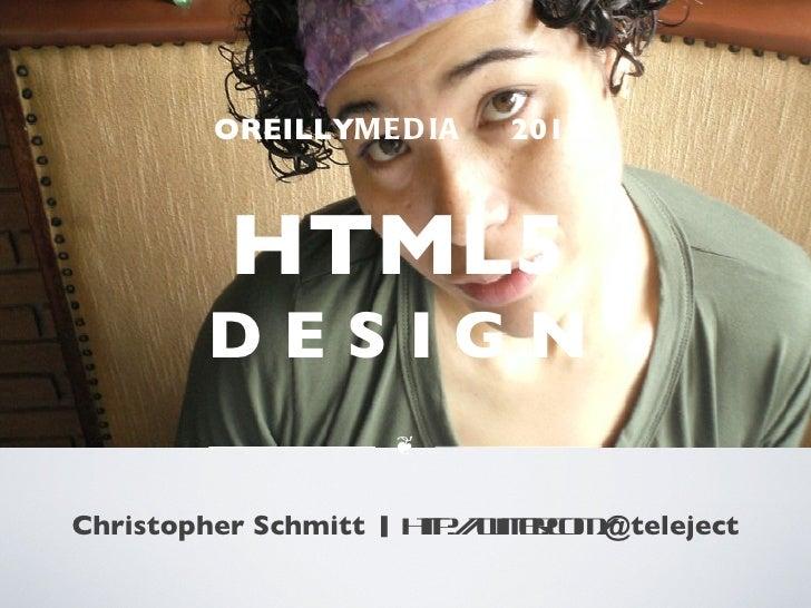 OREILLY MEDIA  2011 HTML5 D E S I G N <ul><li>Christopher Schmitt   |  http://twitter.com/ @teleject </li></ul>❦