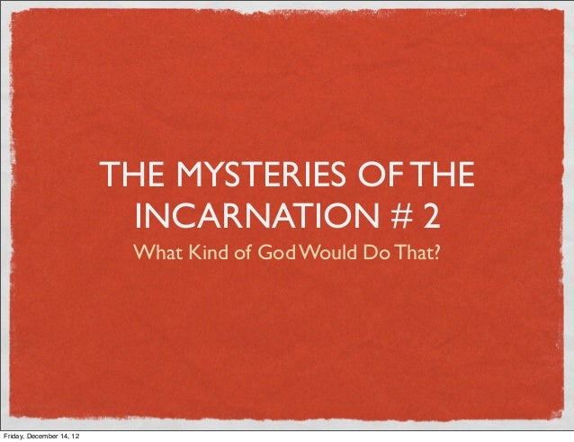 THE MYSTERIES OF THE                           INCARNATION # 2                           What Kind of God Would Do That?Fr...