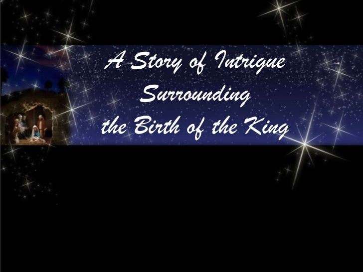 A Story of Intrigue    Surroundingthe Birth of the King