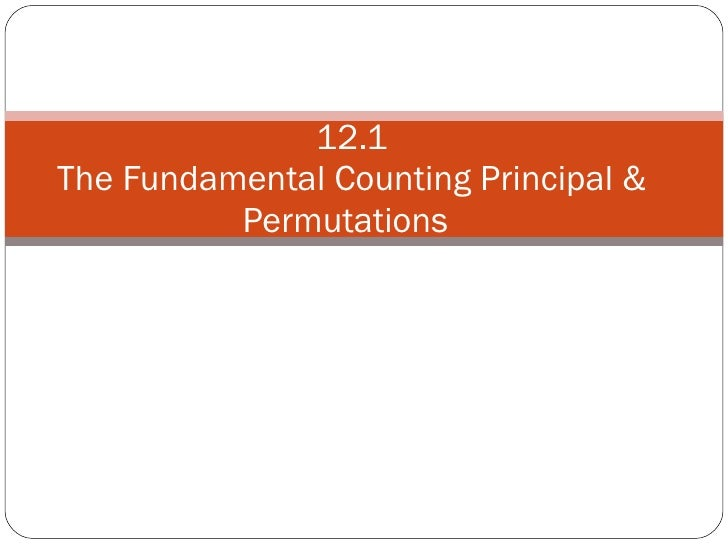 12.1 The Fundamental Counting Principal & Permutations