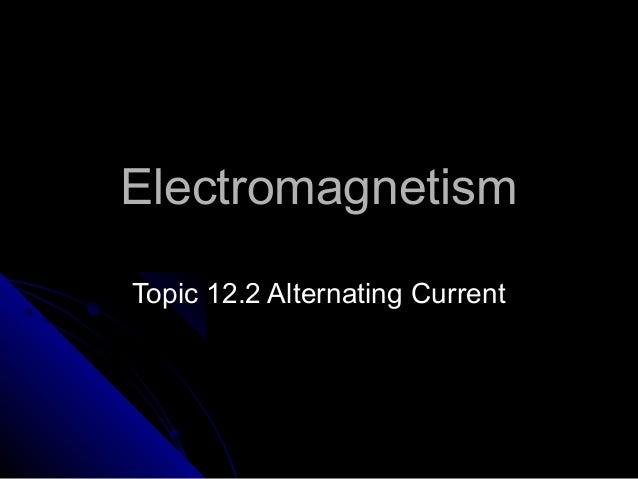 ElectromagnetismTopic 12.2 Alternating Current