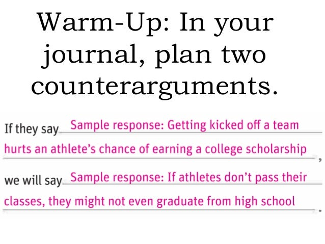 Warm-Up: In yourjournal, plan twocounterarguments.