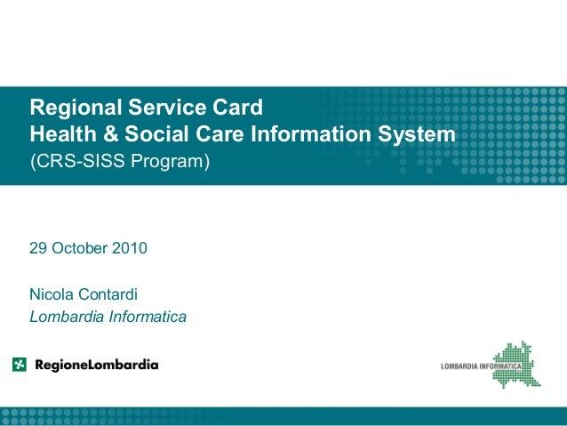 Regional Service Card Health & Social Care Information System (CRS-SISS Program) 29 October 2010 Nicola Contardi Lombardia...