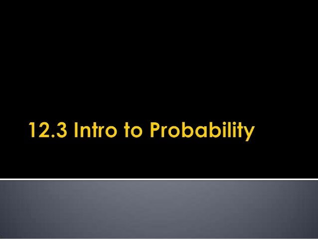  The probability of an event is how likely it isto occur. Is a number between 0 and 1. Probability of 1: event is certa...