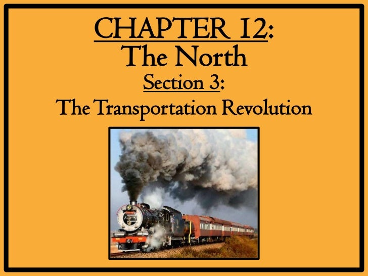 CHAPTER 12:     The North         Section 3:The Transportation Revolution