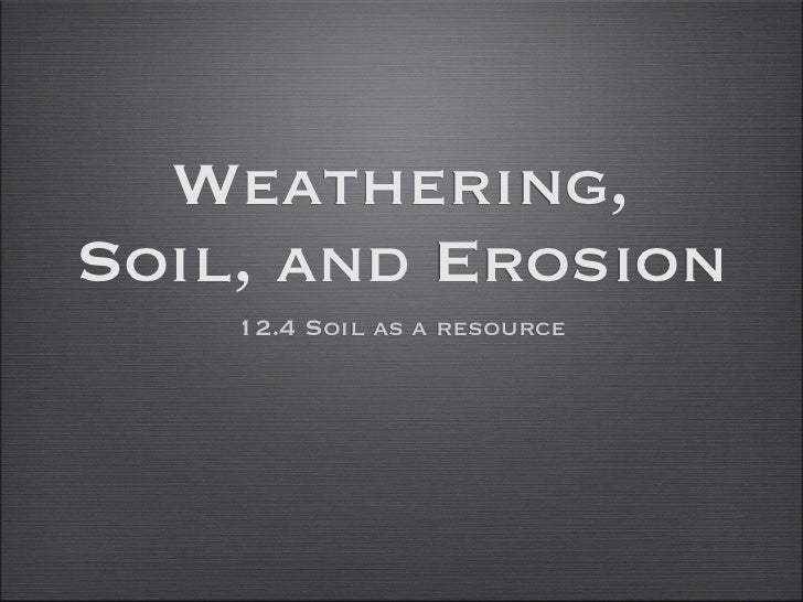 Weathering,Soil, and Erosion    12.4 Soil as a resource
