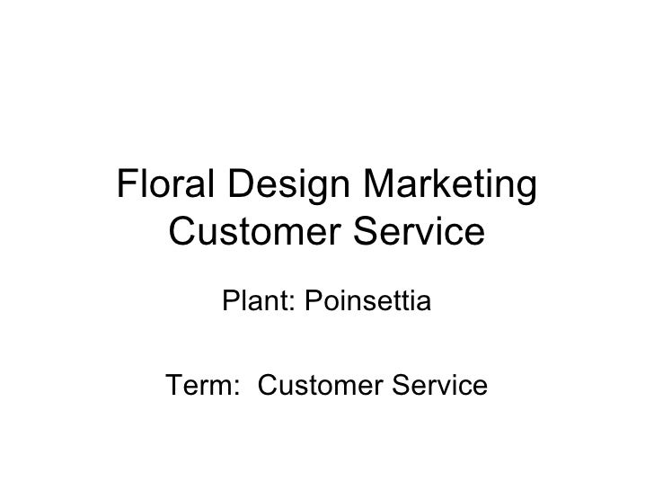 Floral Design Marketing Customer Service Plant: Poinsettia Term:  Customer Service