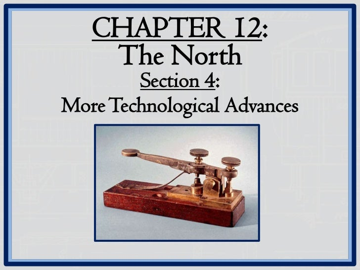 CHAPTER 12:    The North        Section 4:More Technological Advances