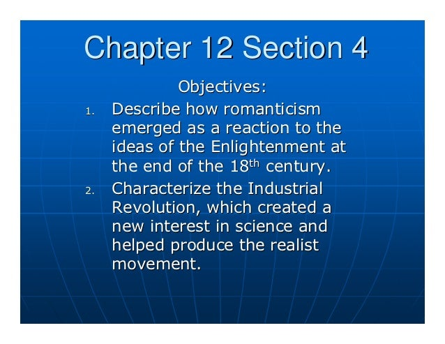Chapter 12 Section 4              Objectives:1.   Describe how romanticism     emerged as a reaction to the     ideas of t...