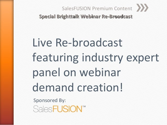 SalesFUSION Premium Content  Special Brighttalk Webinar Re-BroadcastLive Re-broadcastfeaturing industry expertpanel on web...