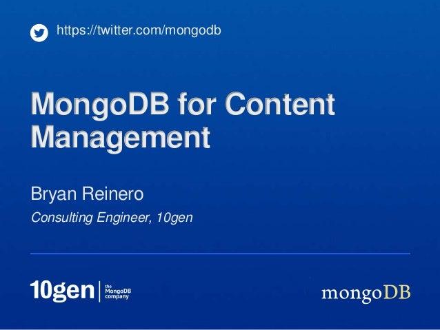 https://twitter.com/mongodbMongoDB for ContentManagementBryan ReineroConsulting Engineer, 10gen