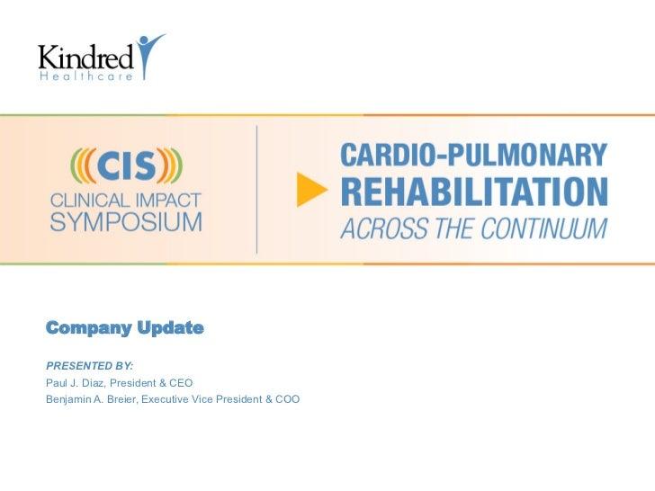 Company UpdatePRESENTED BY:Paul J. Diaz, President & CEOBenjamin A. Breier, Executive Vice President & COO