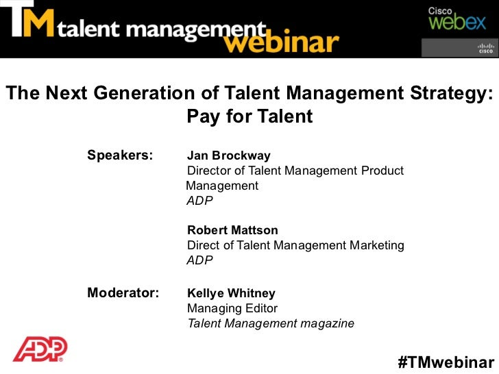 The Next Generation of Talent Management Strategy:                  Pay for Talent        Speakers:    Jan Brockway       ...