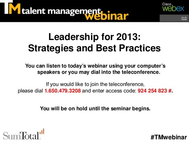 Leadership for 2013:    Strategies and Best Practices   You can listen to today's webinar using your computer's       spea...