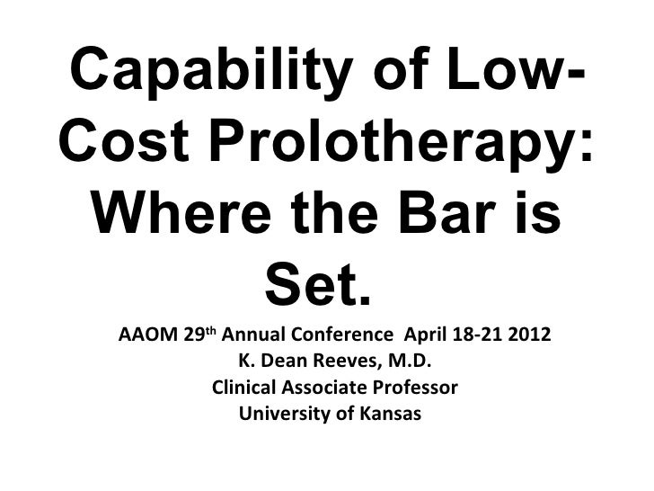 Capability of Low-Cost Prolotherapy: Where the Bar is       Set.  AAOM 29th Annual Conference April 18-21 2012            ...