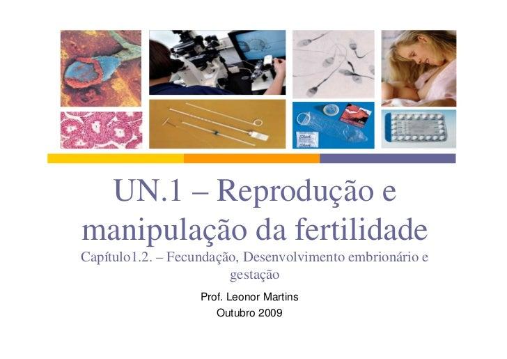 UN.1 – Reprodução e manipulação da fertilidade Capítulo1.2. – Fecundação, Desenvolvimento embrionário e                   ...