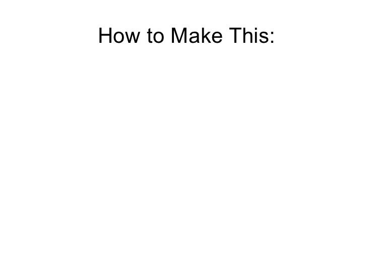 How to Make This: