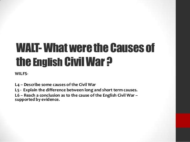 causes of the english civil war essay Read this american history essay and over 88,000 other research documents causes of the civil war the south, which was known as the confederate states of america.