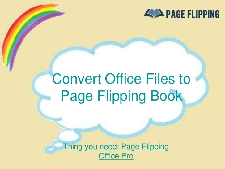 Convert Office Files to Page Flipping Book Thing you need: Page Flipping           Office Pro