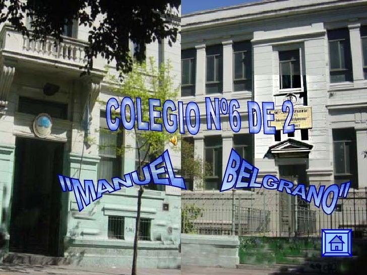 """COLEGIO Nº6 DE 2 """"MANUEL BELGRANO"""""""