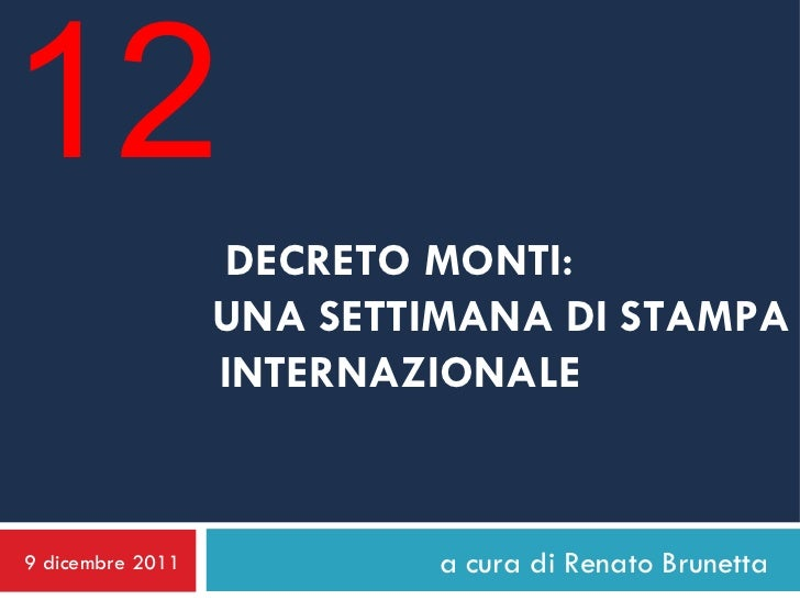 DECRETO MONTI: UNA SETTIMANA DI STAMPA INTERNAZIONALE a cura di Renato Brunetta 9 dicembre 2011 12