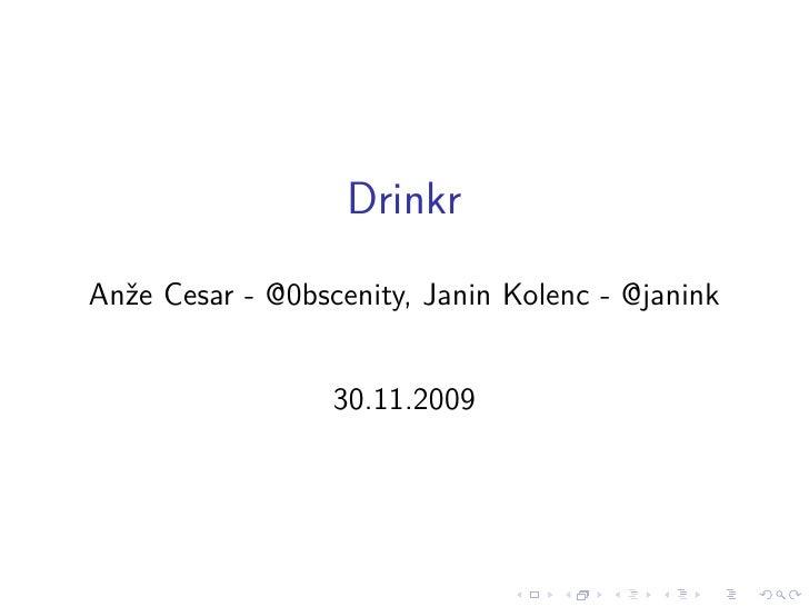 Drinkr Anˇe Cesar - @0bscenity, Janin Kolenc - @janink   z                     30.11.2009