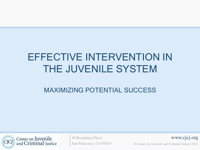 EFFECTIVE INTERVENTION IN  THE JUVENILE SYSTEM  MAXIMIZING POTENTIAL SUCCESS        40 Boardman Place                     ...