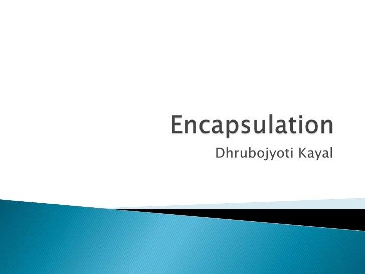 Encapsulation<br />DhrubojyotiKayal<br />