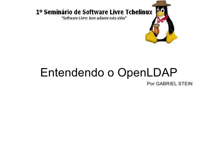 Entendendo o OpenLDAP                 Por GABRIEL STEIN