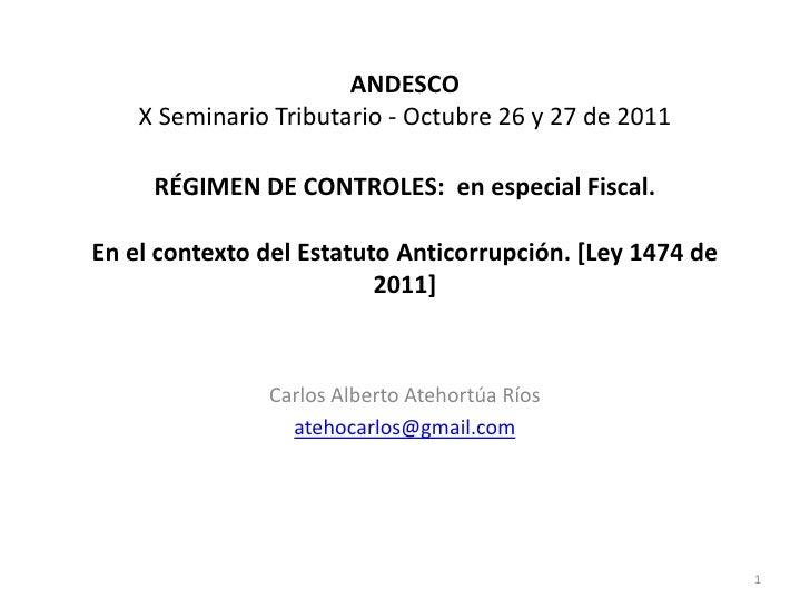 ANDESCO    X Seminario Tributario - Octubre 26 y 27 de 2011     RÉGIMEN DE CONTROLES: en especial Fiscal.En el contexto de...