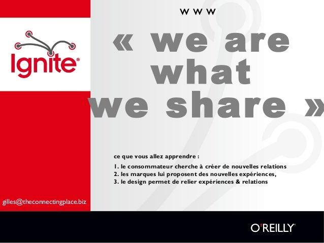 «we are what we share» ce que vous allez apprendre : 1. le consommateur cherche à créer de nouvelles relations 2. les ma...
