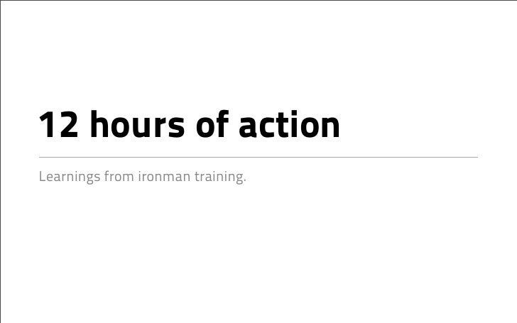 12 hours of action Learnings from ironman training.
