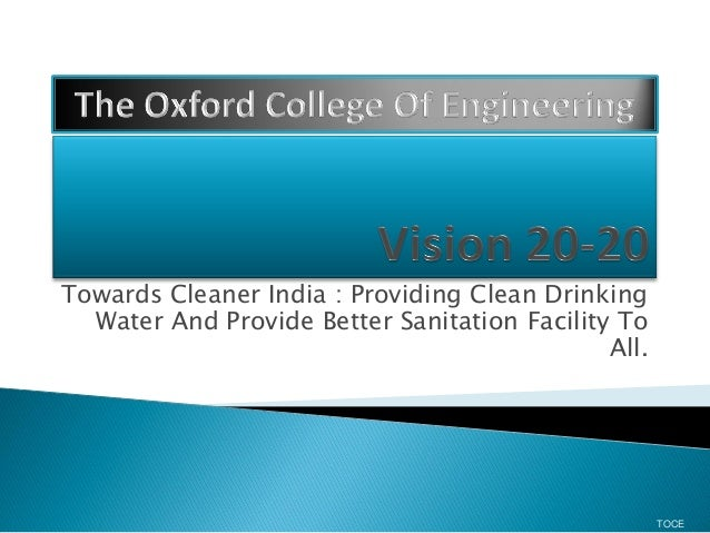 Towards Cleaner India : Providing Clean Drinking Water And Provide Better Sanitation Facility To All. TOCE