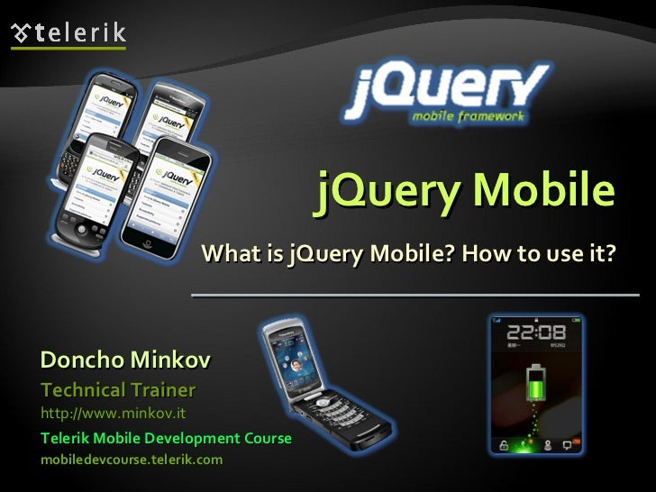 jQuery Mobile What is jQuery Mobile? How to use it? Doncho Minkov Telerik Mobile Development Course mobiledevcourse.teleri...