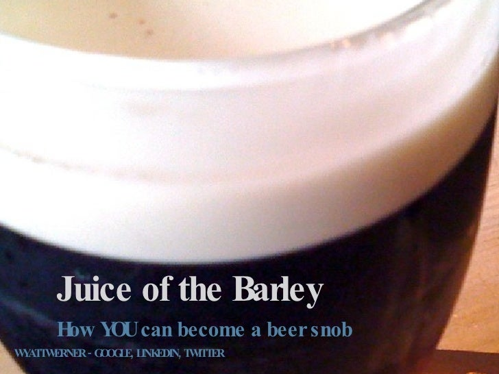 Juice of the Barley       H Y Ucan become a beer snob        ow O  Y T ERNER - G O L , L EDIN, T ITT W A TW        O G E I...