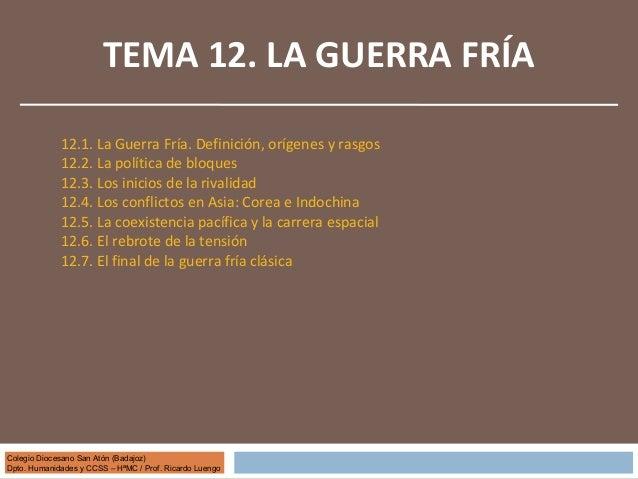 Colegio Diocesano San Atón (Badajoz) Dpto. Humanidades y CCSS – HªMC / Prof. Ricardo Luengo TEMA 12. LA GUERRA FRÍA 12.1. ...