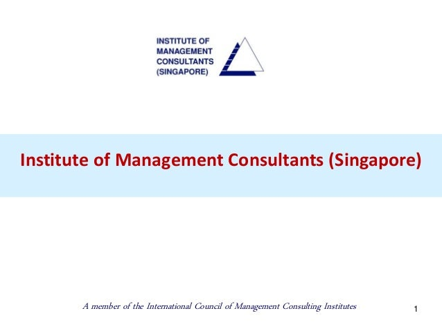 1Institute of Management Consultants (Singapore)A member of the International Council of Management Consulting Institutes