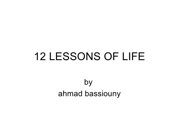 12 LESSONS OF LIFE by  ahmad bassiouny