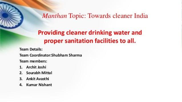 Manthan Topic: Towards cleaner India Team Details: Team Coordinator:Shubham Sharma Team members: 1. Archit Joshi 2. Sourab...