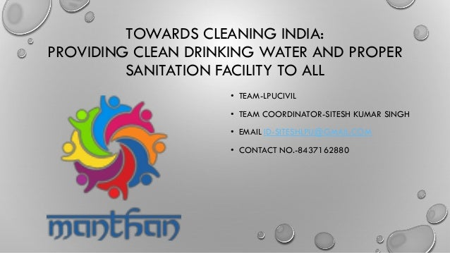 TOWARDS CLEANING INDIA: PROVIDING CLEAN DRINKING WATER AND PROPER SANITATION FACILITY TO ALL • TEAM-LPUCIVIL • TEAM COORDI...