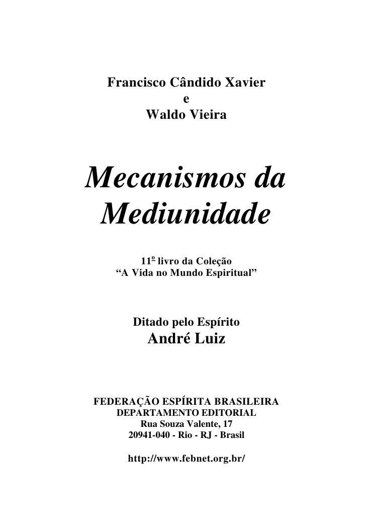 Francisco Cândido Xavier              e         Waldo Vieira    Mecanismos da  Mediunidade         11o livro da Coleção   ...